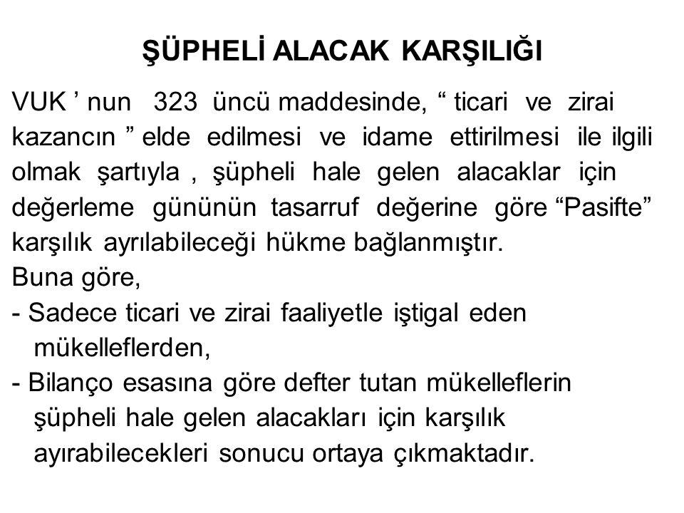 """ŞÜPHELİ ALACAK KARŞILIĞI VUK ' nun 323 üncü maddesinde, """" ticari ve zirai kazancın """" elde edilmesi ve idame ettirilmesi ile ilgili olmak şartıyla, şüp"""