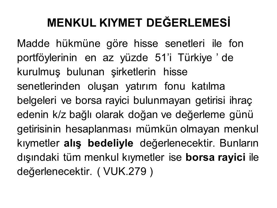 BORSA DEĞER ARTIŞI VEYA CARİ DÖNEME İLİŞKİN GETİRİLERİ GELİR KAYDEDİLECEKLER -Hazine bonoları, -Devlet tahvilleri, (İstanbul Menkul Kıymetler Borsasında işlem gördüğünden borsa rayici ile değerlenecektir), -Gelir ortaklığı senedi, -Özel sektör tahvilleri, -İpotek teminatlı menkul kıymetler -Varlık teminatlı menkul kıymetler -Finansman bonoları, -Toplu Konut, Kamu Ortaklığı ve Özelleştirme İdaresince çıkarılan menkul kıymetler, -Banka bonoları, -Banka garantili bonolar, -Portföyünün %49'dan fazlası yabancı ülkelerde kurulmuş bulunan şirketlerin hisse senetlerinden oluşan yatırım fonu katılma belgeleri