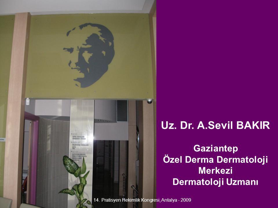 Uz. Dr. A.Sevil BAKIR Gaziantep Özel Derma Dermatoloji Merkezi Dermatoloji Uzmanı 14. Pratisyen Hekimlik Kongresi, Antalya - 2009