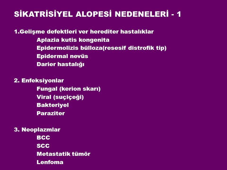 SİKATRİSİYEL ALOPESİ NEDENELERİ - 1 1.Gelişme defektleri ver herediter hastalıklar Aplazia kutis kongenita Epidermolizis bülloza(resesif distrofik tip