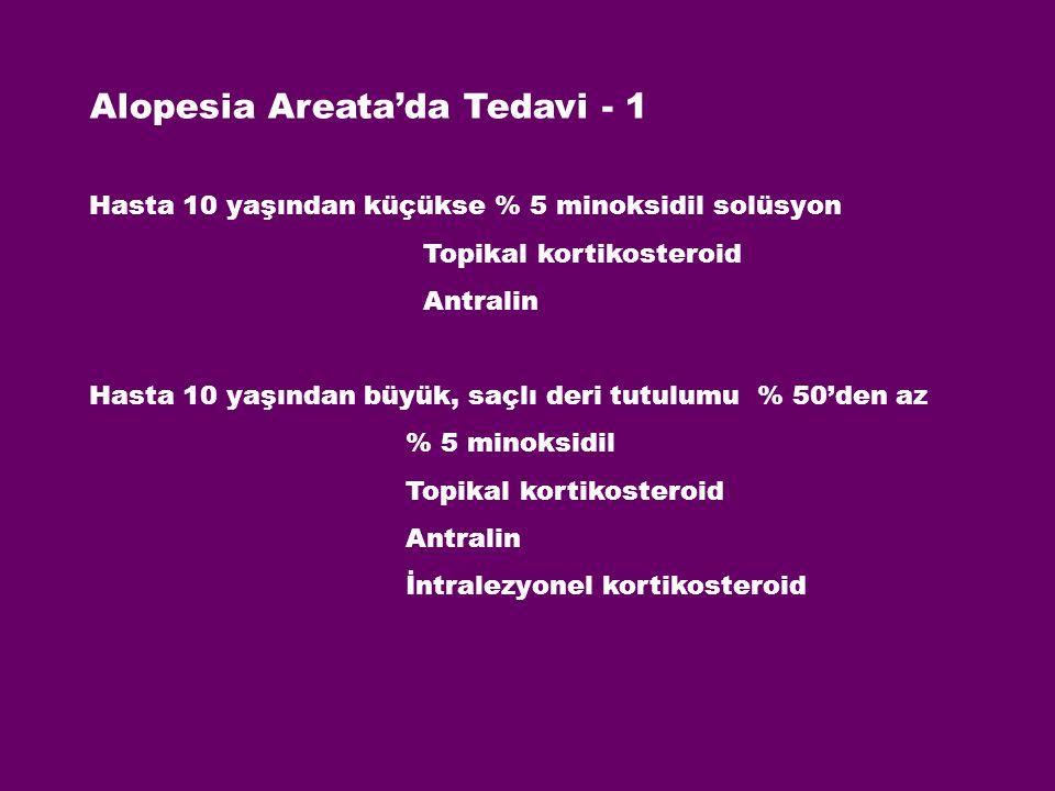 Alopesia Areata'da Tedavi - 1 Hasta 10 yaşından küçükse % 5 minoksidil solüsyon Topikal kortikosteroid Antralin Hasta 10 yaşından büyük, saçlı deri tu
