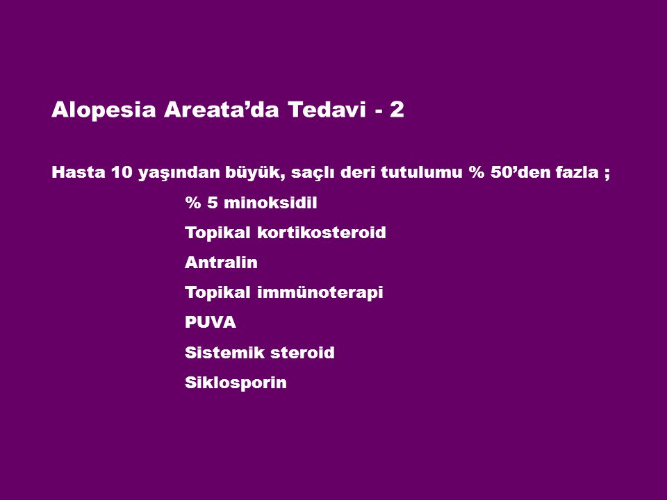 Alopesia Areata'da Tedavi - 2 Hasta 10 yaşından büyük, saçlı deri tutulumu % 50'den fazla ; % 5 minoksidil Topikal kortikosteroid Antralin Topikal imm