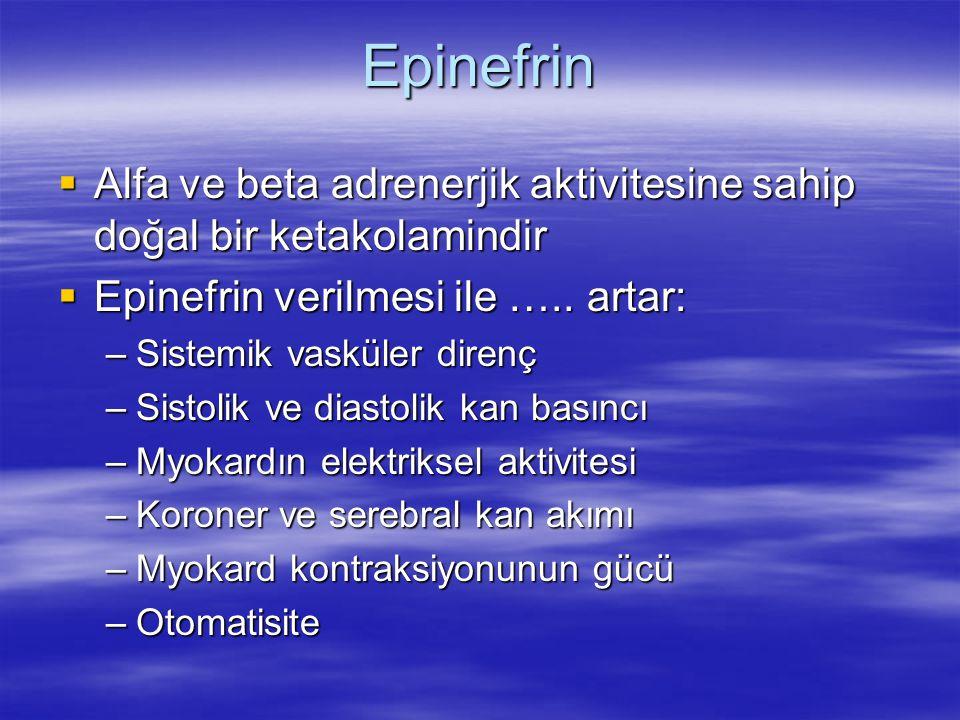 Epinefrin  Alfa ve beta adrenerjik aktivitesine sahip doğal bir ketakolamindir  Epinefrin verilmesi ile ….. artar: –Sistemik vasküler direnç –Sistol