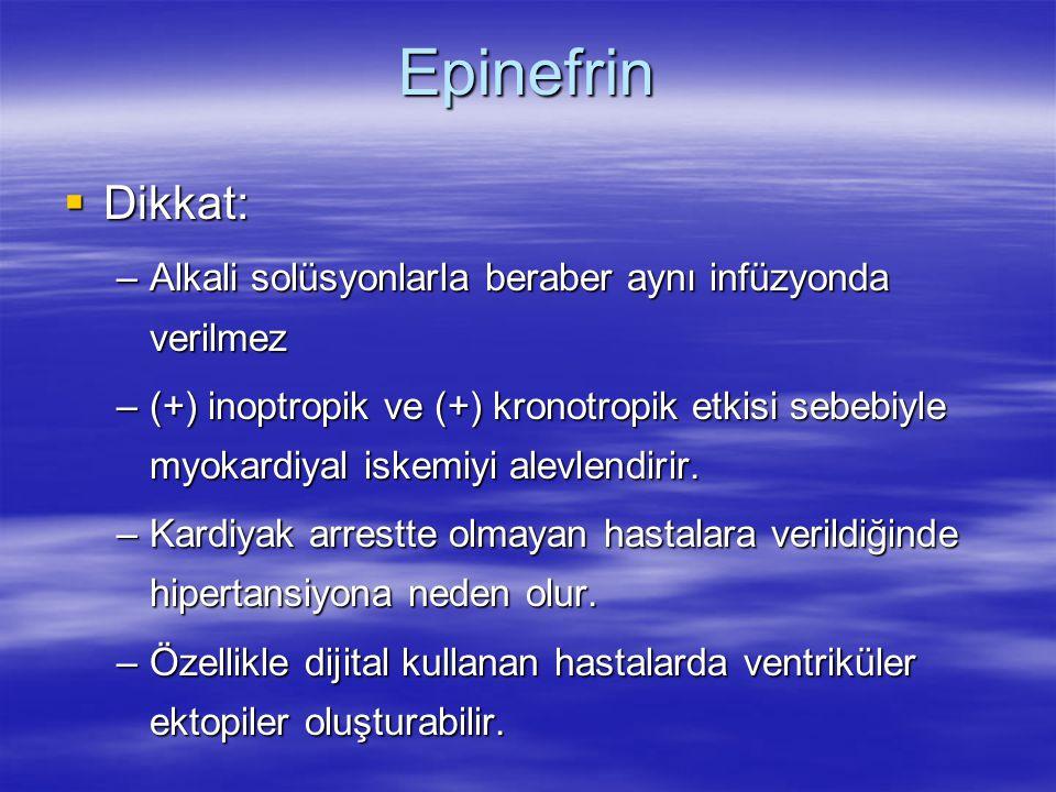 Epinefrin  Dikkat: –Alkali solüsyonlarla beraber aynı infüzyonda verilmez –(+) inoptropik ve (+) kronotropik etkisi sebebiyle myokardiyal iskemiyi al
