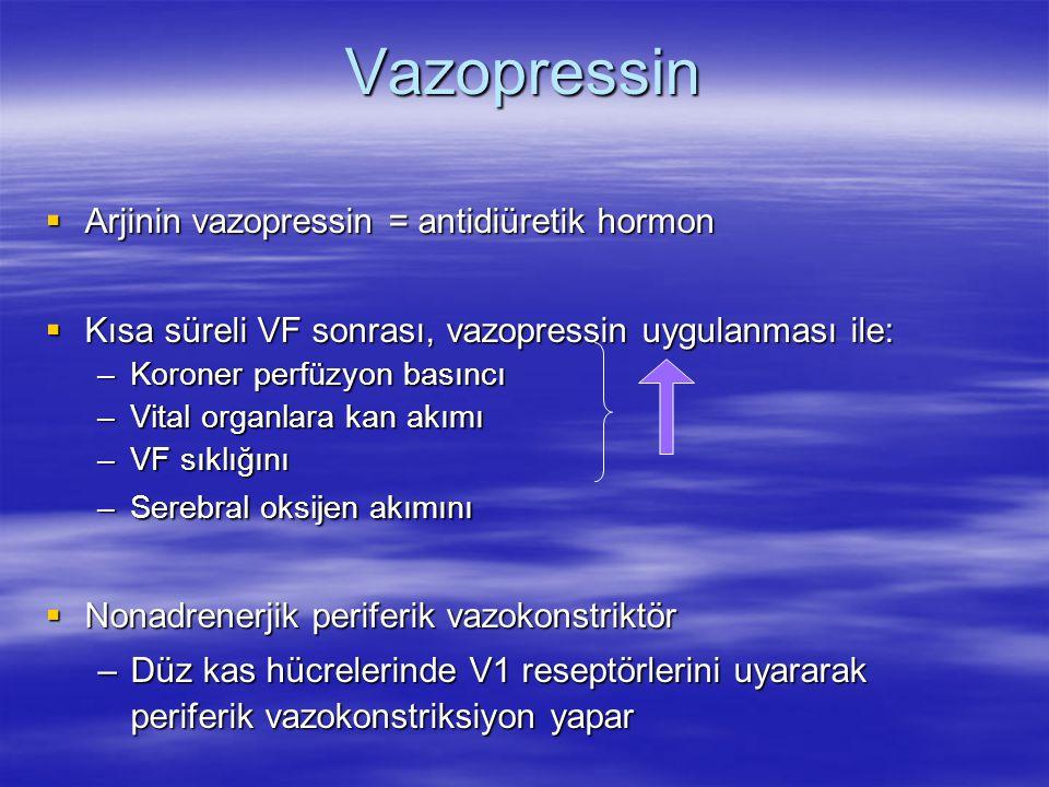 Vazopressin  Arjinin vazopressin = antidiüretik hormon  Kısa süreli VF sonrası, vazopressin uygulanması ile: –Koroner perfüzyon basıncı –Vital organ