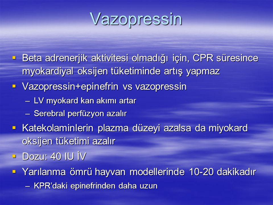 Vazopressin  Beta adrenerjik aktivitesi olmadığı için, CPR süresince myokardiyal oksijen tüketiminde artış yapmaz  Vazopressin+epinefrin vs vazopres