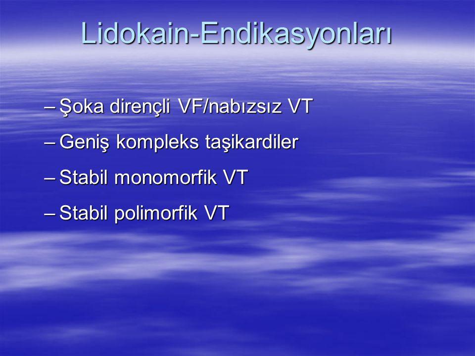 Lidokain- Endikasyonları –Şoka dirençli VF/nabızsız VT –Geniş kompleks taşikardiler –Stabil monomorfik VT –Stabil polimorfik VT