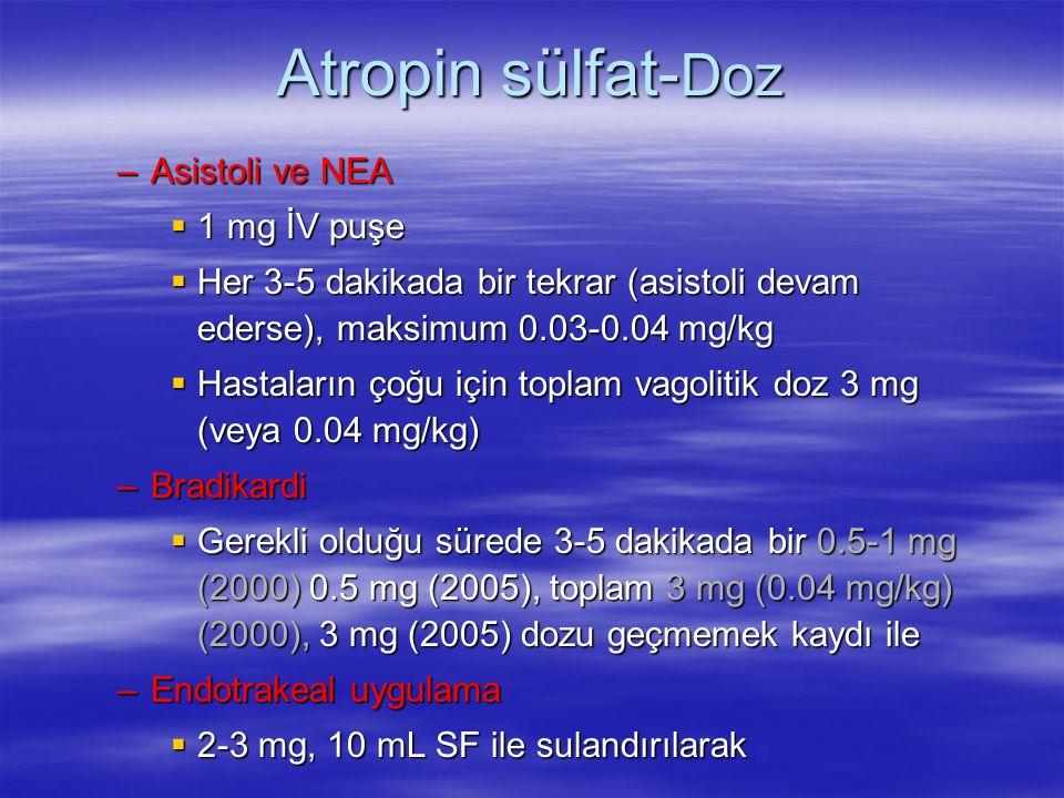 Atropin sülfat- Doz –Asistoli ve NEA  1 mg İV puşe  Her 3-5 dakikada bir tekrar (asistoli devam ederse), maksimum 0.03-0.04 mg/kg  Hastaların çoğu