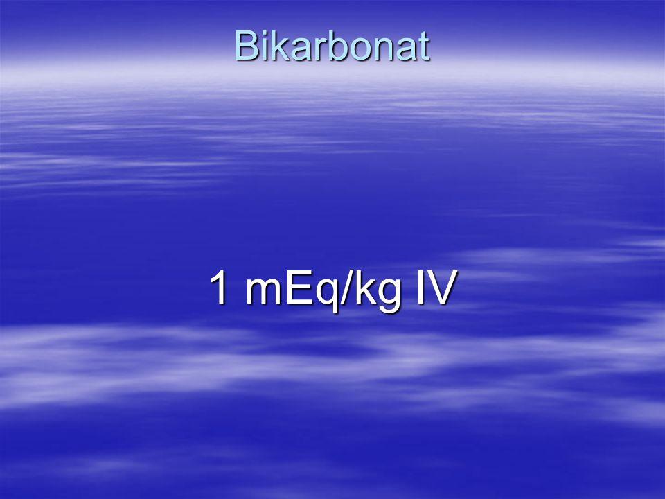 Bikarbonat 1 mEq/kg IV