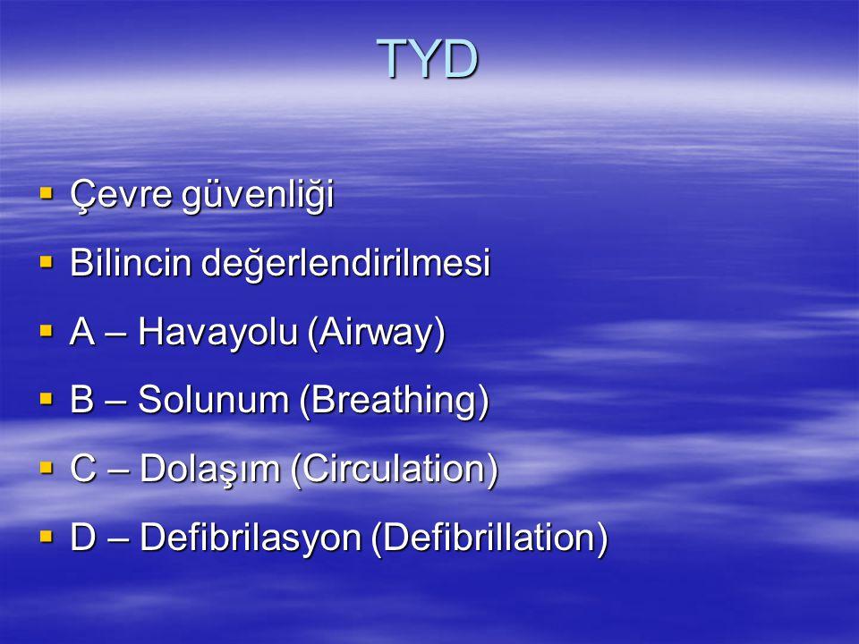 TYD  Çevre güvenliği  Bilincin değerlendirilmesi  A – Havayolu (Airway)  B – Solunum (Breathing)  C – Dolaşım (Circulation)  D – Defibrilasyon (