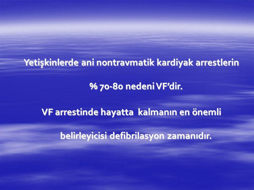 Yetişkinlerde ani nontravmatik kardiyak arrestlerin % 70-80 nedeni VF'dir. VF arrestinde hayatta kalmanın en önemli belirleyicisi defibrilasyon zamanı