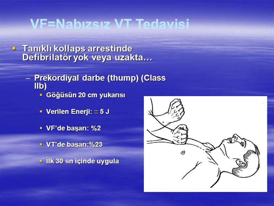  Tanıklı kollaps arrestinde Defibrilatör yok veya uzakta… –Prekordiyal darbe (thump) (Class IIb)  Göğüsün 20 cm yukarısı  Verilen Enerji:  5 J  V