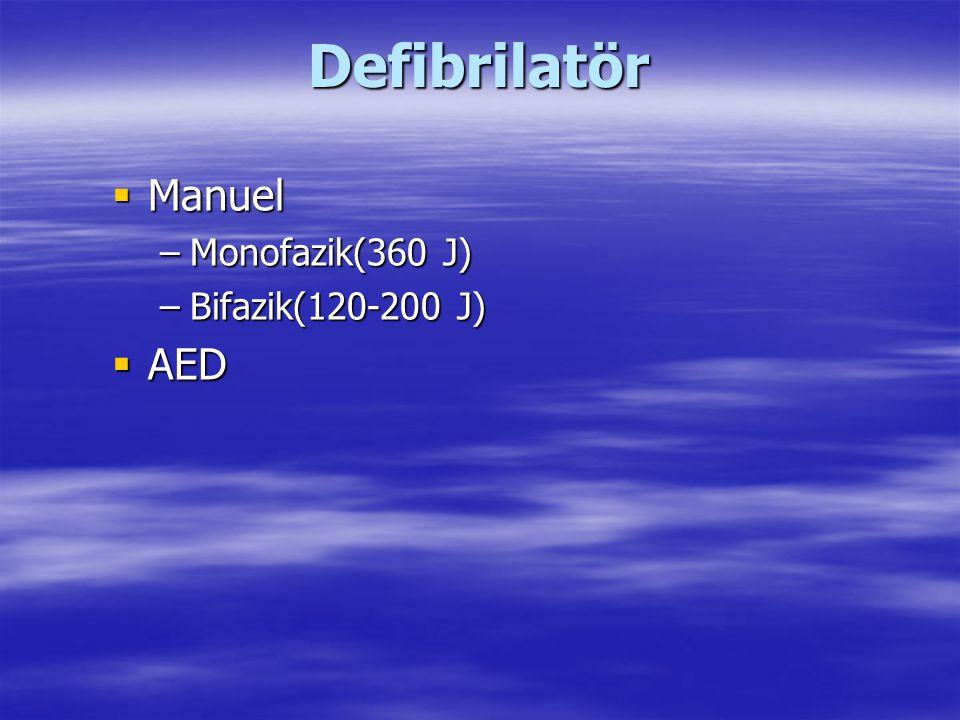 Defibrilatör  Manuel –Monofazik(360 J) –Bifazik(120-200 J)  AED