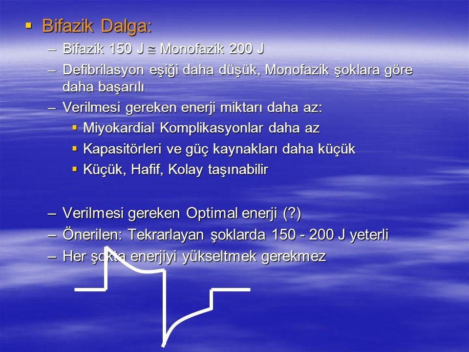  Bifazik Dalga: –Bifazik 150 J  Monofazik 200 J –Defibrilasyon eşiği daha düşük, Monofazik şoklara göre daha başarılı –Verilmesi gereken enerji mikt