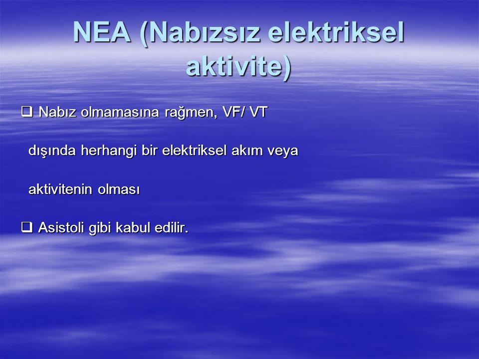 NEA (Nabızsız elektriksel aktivite)  Nabız olmamasına rağmen, VF/ VT dışında herhangi bir elektriksel akım veya dışında herhangi bir elektriksel akım