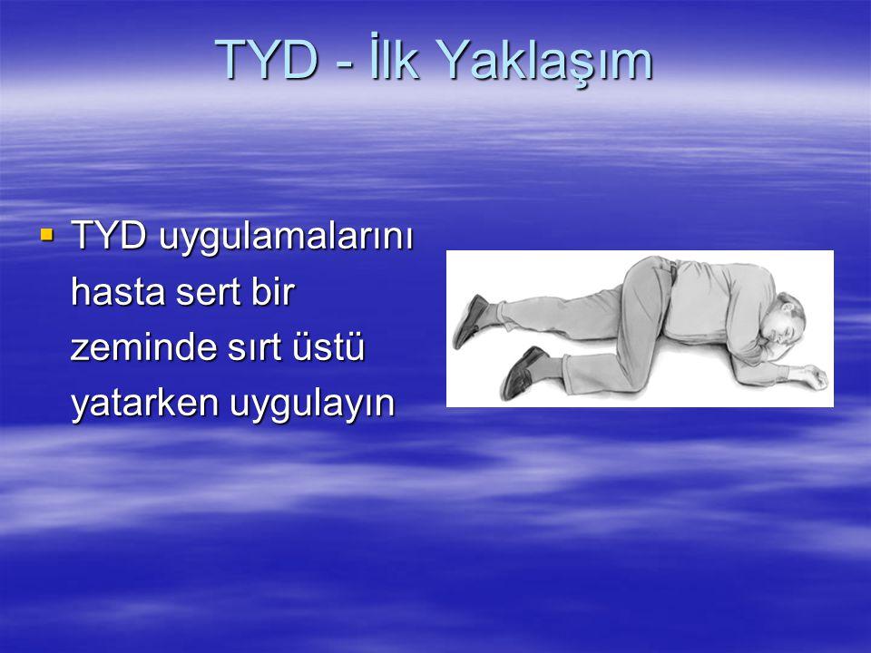  TYD uygulamalarını hasta sert bir zeminde sırt üstü yatarken uygulayın
