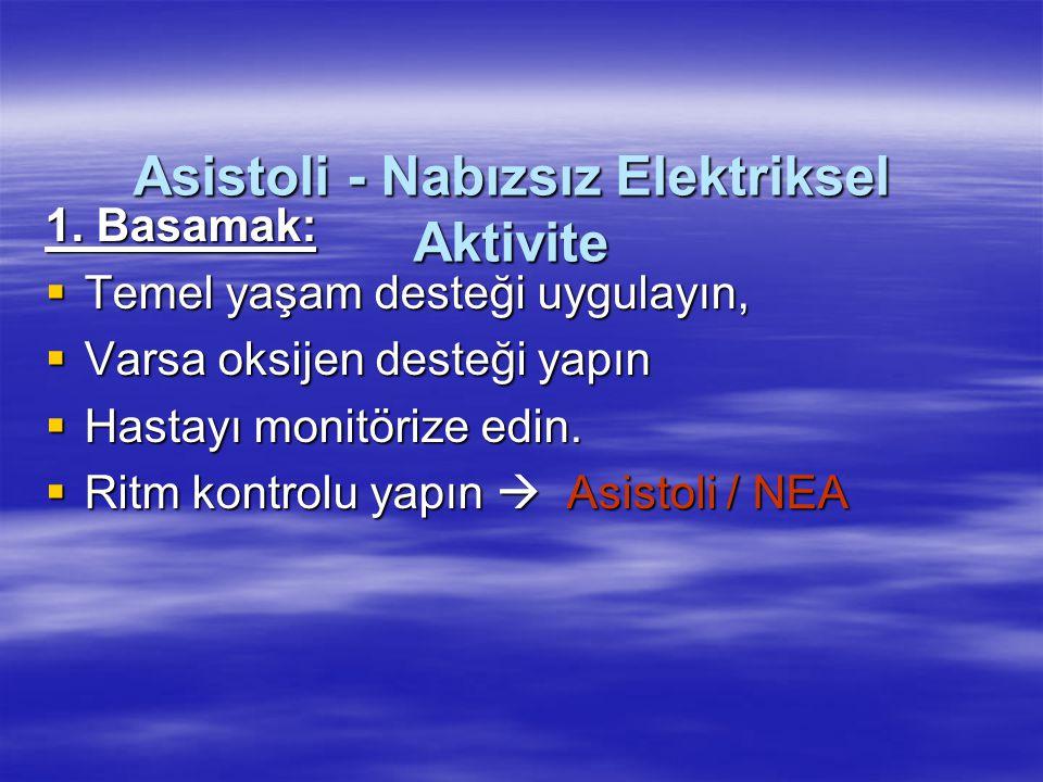 Asistoli - Nabızsız Elektriksel Aktivite 1. Basamak:  Temel yaşam desteği uygulayın,  Varsa oksijen desteği yapın  Hastayı monitörize edin.  Ritm