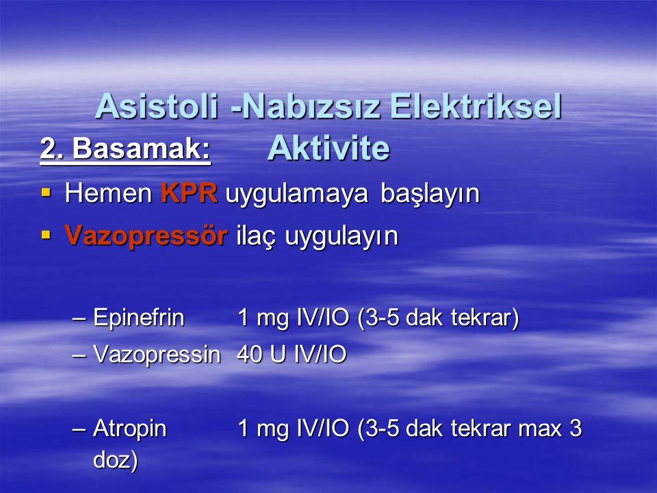 Asistoli -Nabızsız Elektriksel Aktivite 2. Basamak:  Hemen KPR uygulamaya başlayın  Vazopressör ilaç uygulayın –Epinefrin 1 mg IV/IO (3-5 dak tekrar