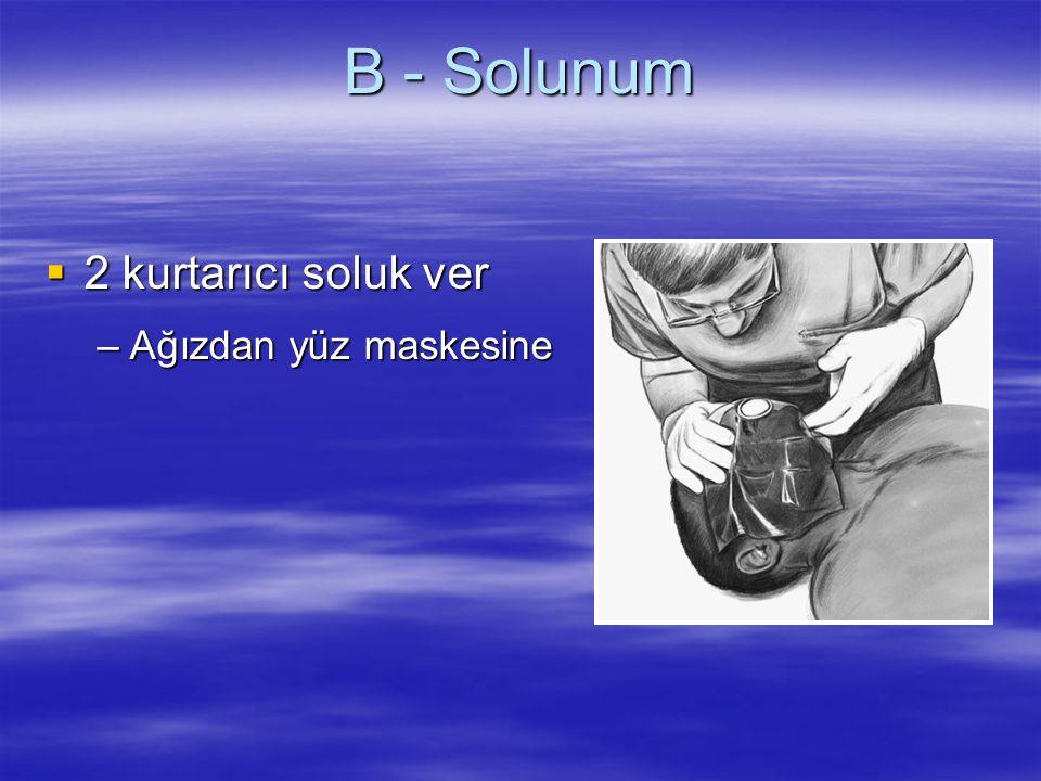 B - Solunum  2 kurtarıcı soluk ver –Ağızdan yüz maskesine