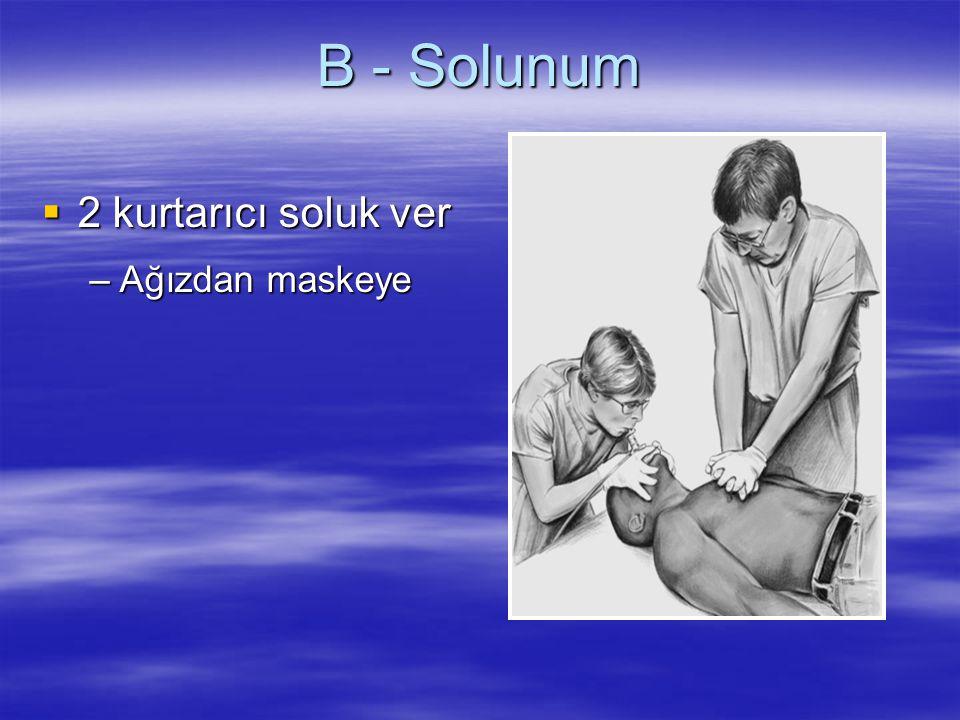 B - Solunum  2 kurtarıcı soluk ver –Ağızdan maskeye