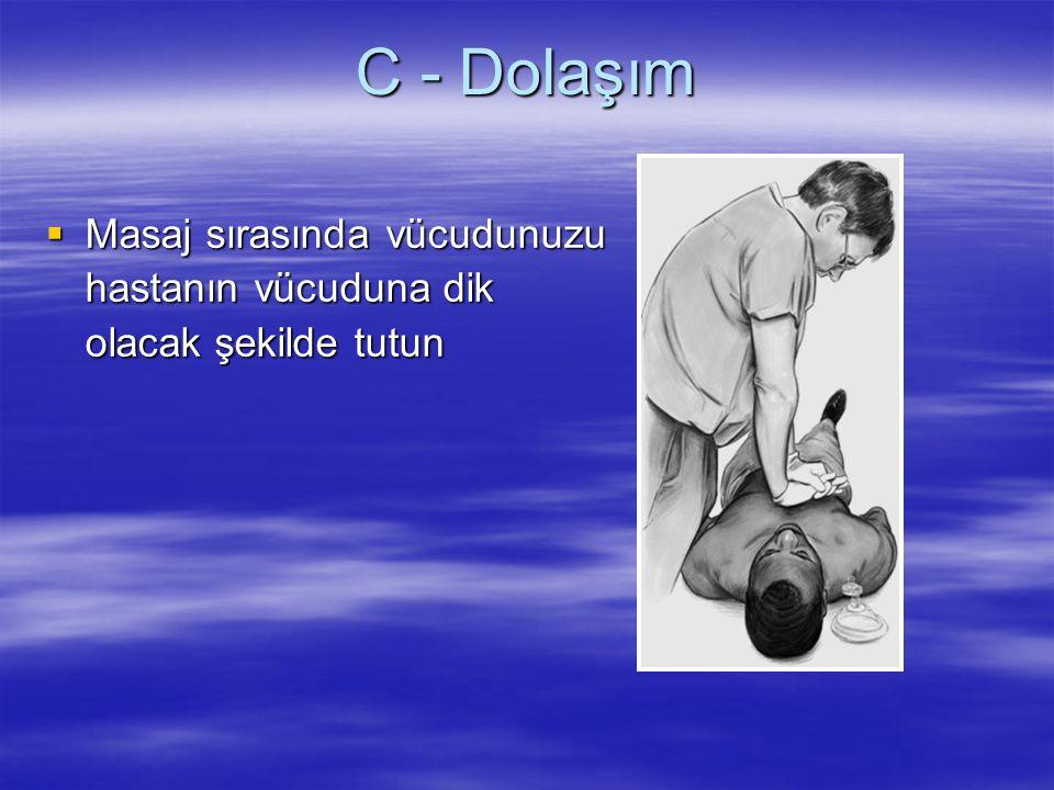 C - Dolaşım  Masaj sırasında vücudunuzu hastanın vücuduna dik olacak şekilde tutun
