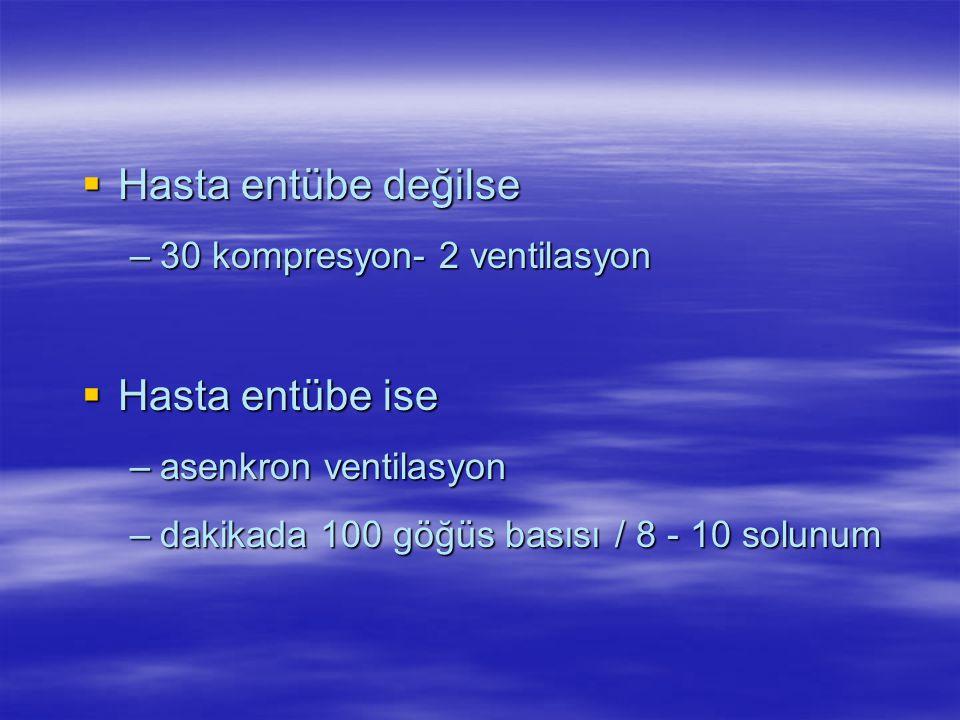  Hasta entübe değilse –30 kompresyon- 2 ventilasyon  Hasta entübe ise –asenkron ventilasyon –dakikada 100 göğüs basısı / 8 - 10 solunum