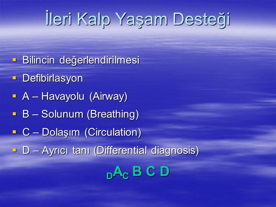 İleri Kalp Yaşam Desteği  Bilincin değerlendirilmesi  Defibirlasyon  A – Havayolu (Airway)  B – Solunum (Breathing)  C – Dolaşım (Circulation) 
