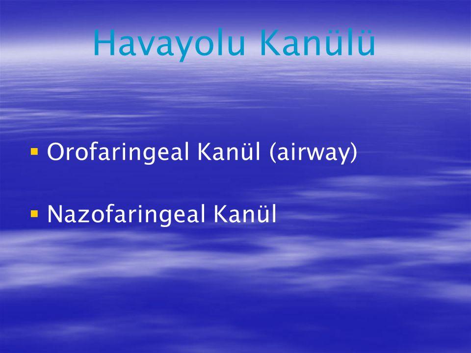 Havayolu Kanülü   Orofaringeal Kanül (airway)   Nazofaringeal Kanül