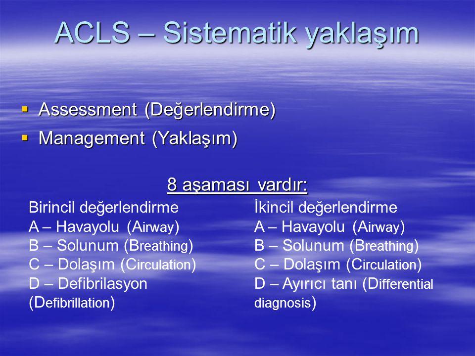 ACLS – Sistematik yaklaşım  Assessment (Değerlendirme)  Management (Yaklaşım) 8 aşaması vardır: Birincil değerlendirme A – Havayolu (A irway ) B – S