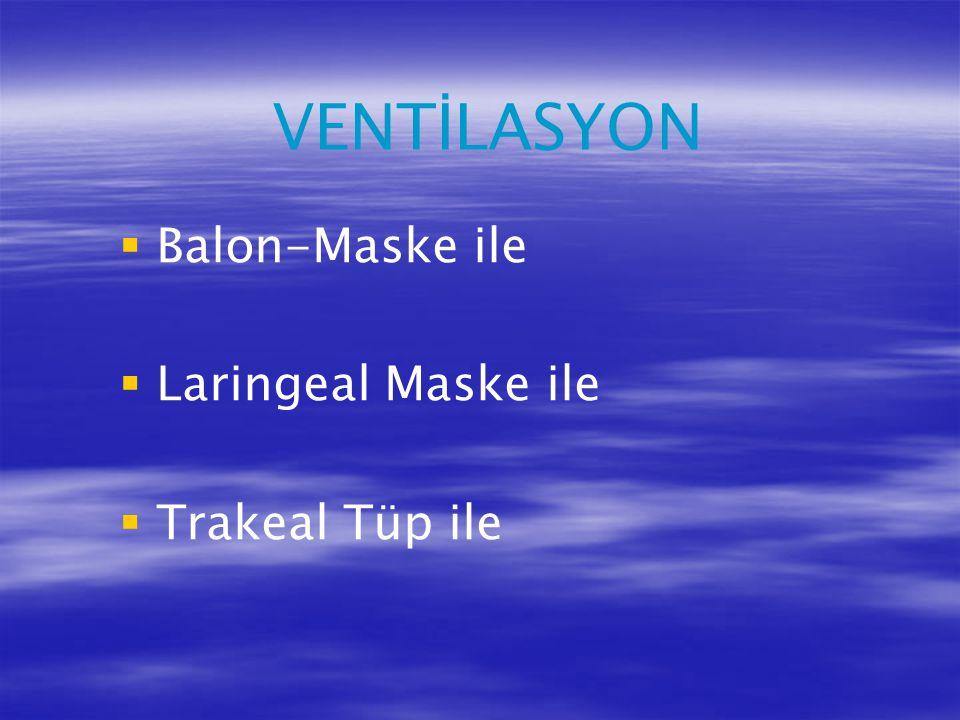 VENTİLASYON   Balon-Maske ile   Laringeal Maske ile   Trakeal Tüp ile