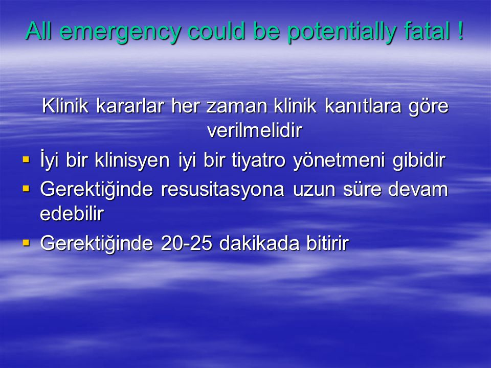 All emergency could be potentially fatal .