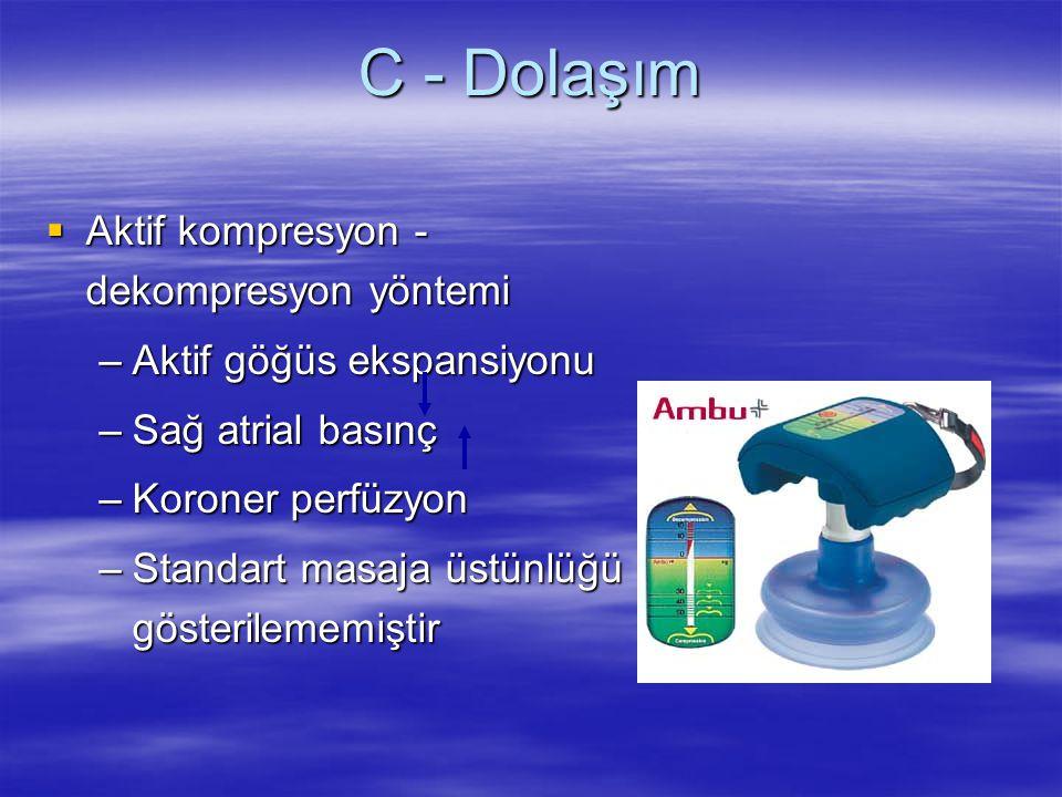C - Dolaşım  Aktif kompresyon - dekompresyon yöntemi –Aktif göğüs ekspansiyonu –Sağ atrial basınç –Koroner perfüzyon –Standart masaja üstünlüğü göste