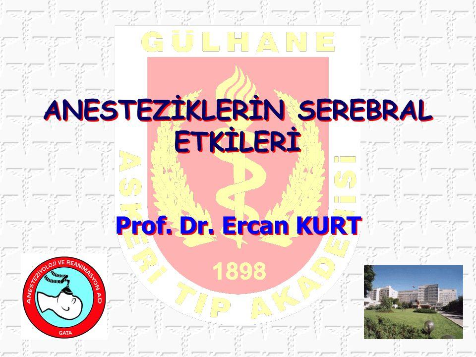 ANESTEZİKLERİN SEREBRAL ETKİLERİ Prof. Dr. Ercan KURT