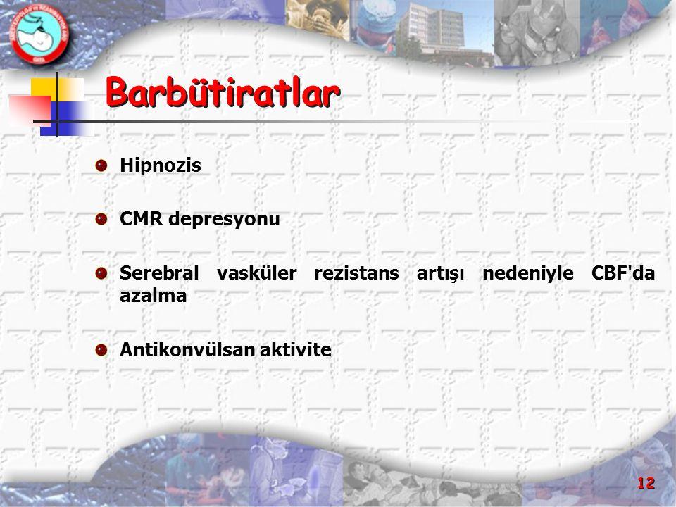 12 Barbütiratlar Hipnozis CMR depresyonu Serebral vasküler rezistans artışı nedeniyle CBF'da azalma Antikonvülsan aktivite