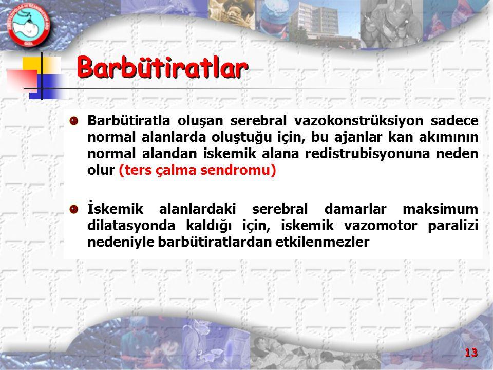 13 Barbütiratlar Barbütiratla oluşan serebral vazokonstrüksiyon sadece normal alanlarda oluştuğu için, bu ajanlar kan akımının normal alandan iskemik