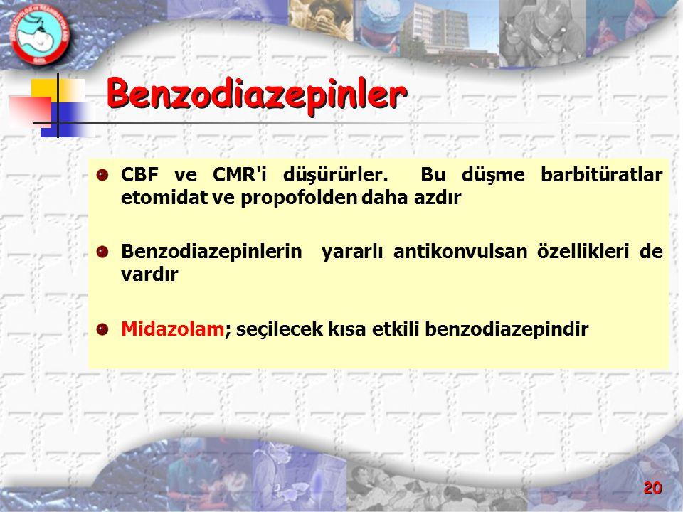 20 Benzodiazepinler CBF ve CMR'i düşürürler. Bu düşme barbitüratlar etomidat ve propofolden daha azdır Benzodiazepinlerin yararlı antikonvulsan özelli