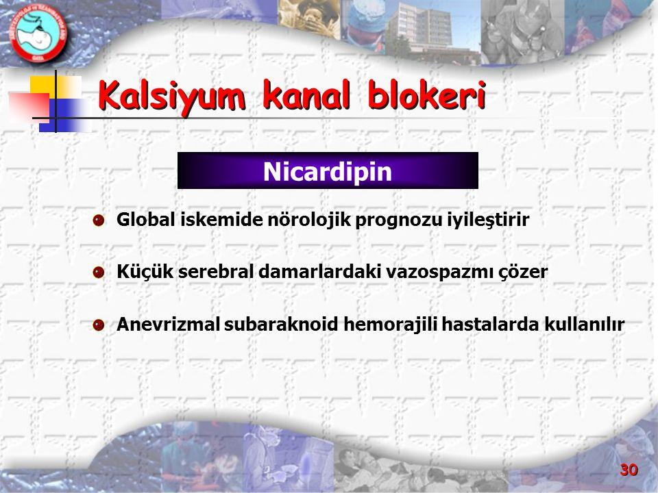 30 Kalsiyum kanal blokeri Kalsiyum kanal blokeri Global iskemide nörolojik prognozu iyileştirir Küçük serebral damarlardaki vazospazmı çözer Anevrizma