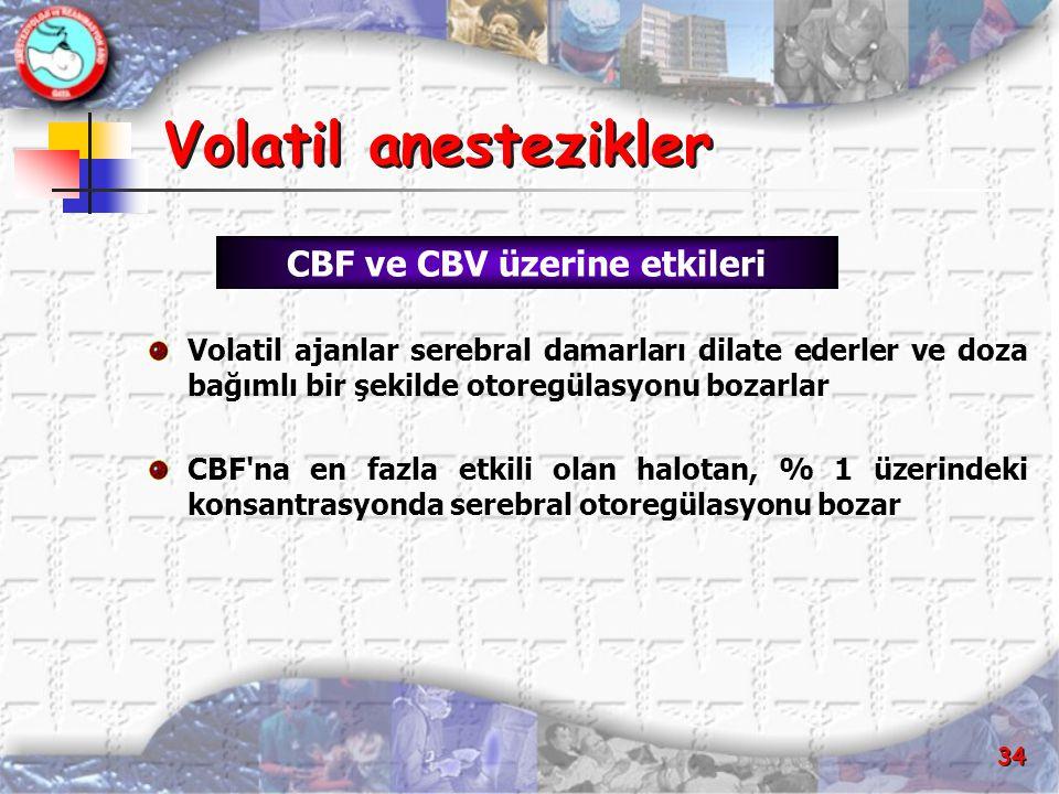 34 Volatil anestezikler Volatil anestezikler Volatil ajanlar serebral damarları dilate ederler ve doza bağımlı bir şekilde otoregülasyonu bozarlar CBF