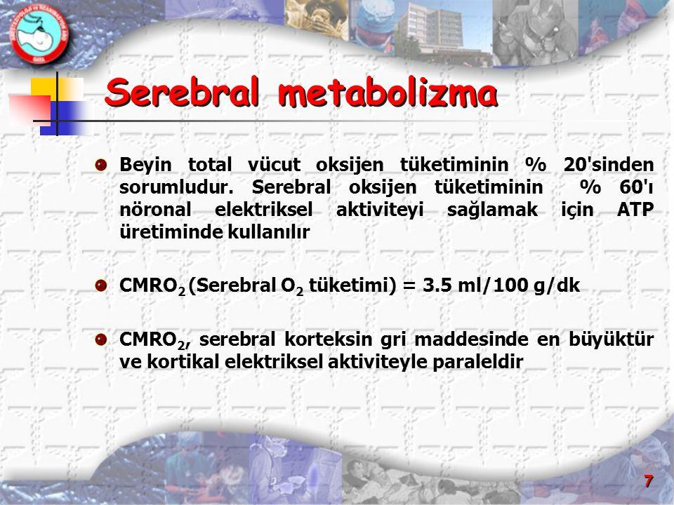 48 Serebral kan akımı (CBF) Serebral kan akımı (CBF) Ortalama CBF = 50 ml/100mg/ dk Gri cevher CBF= 80 ml/100mg/ dk Beyaz cevher CBF = 20 ml/100mg/ dk % 90 Karotid arter % 10 Vertebral arter