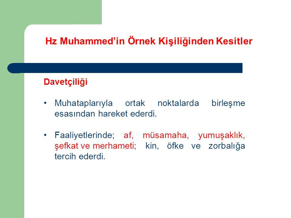 Hz Muhammed'in Örnek Kişiliğinden Kesitler Davetçiliği Muhataplarıyla ortak noktalarda birleşme esasından hareket ederdi. Faaliyetlerinde; af, müsamah