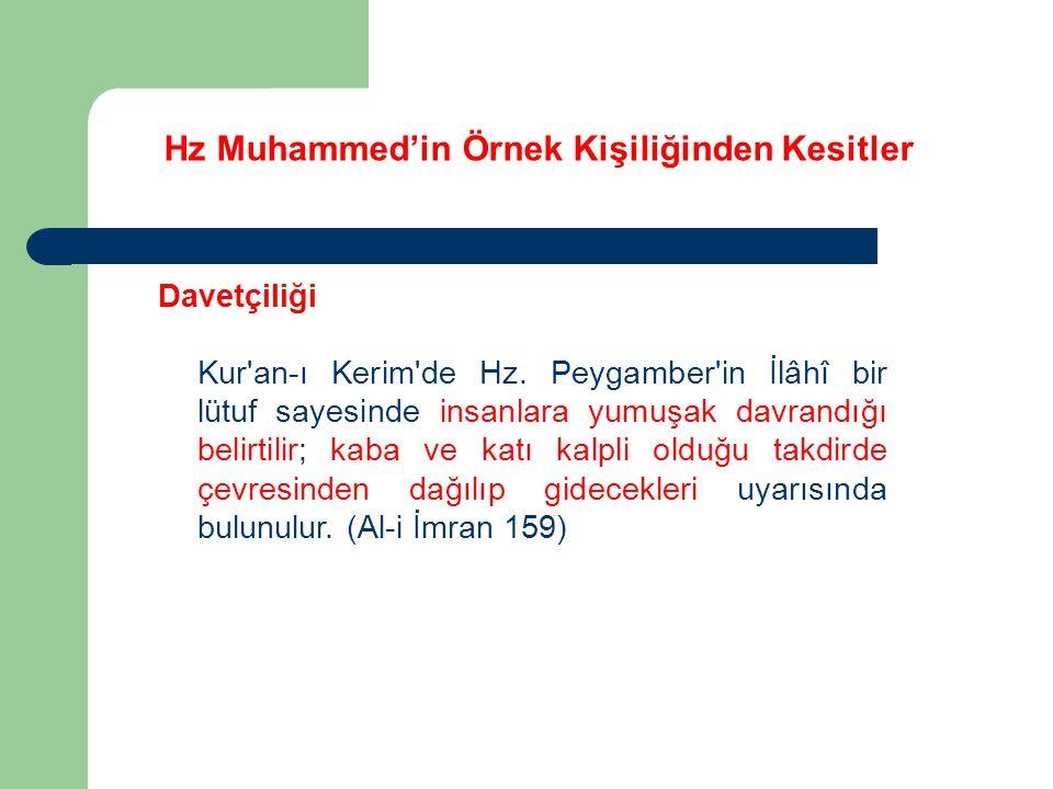 Hz Muhammed'in Örnek Kişiliğinden Kesitler Davetçiliği Kur'an-ı Kerim'de Hz. Peygamber'in İlâhî bir lütuf sayesinde insanlara yumuşak davrandığı belir