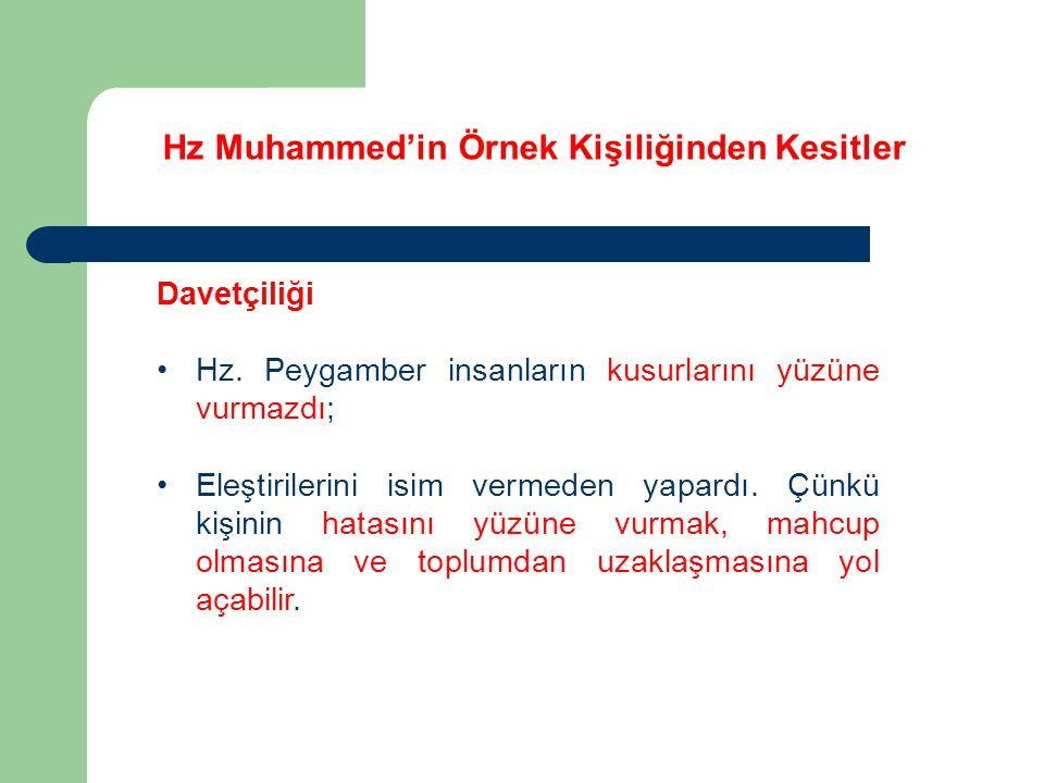 Hz Muhammed'in Örnek Kişiliğinden Kesitler Davetçiliği Hz. Peygamber insanların kusurlarını yüzüne vurmazdı; Eleştirilerini isim vermeden yapardı. Çün