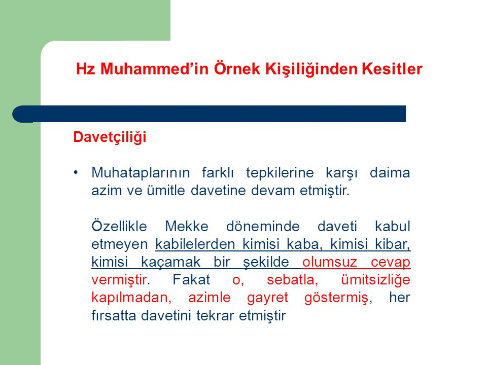 Hz Muhammed'in Örnek Kişiliğinden Kesitler Davetçiliği Muhataplarının farklı tepkilerine karşı daima azim ve ümitle davetine devam etmiştir. Özellikle