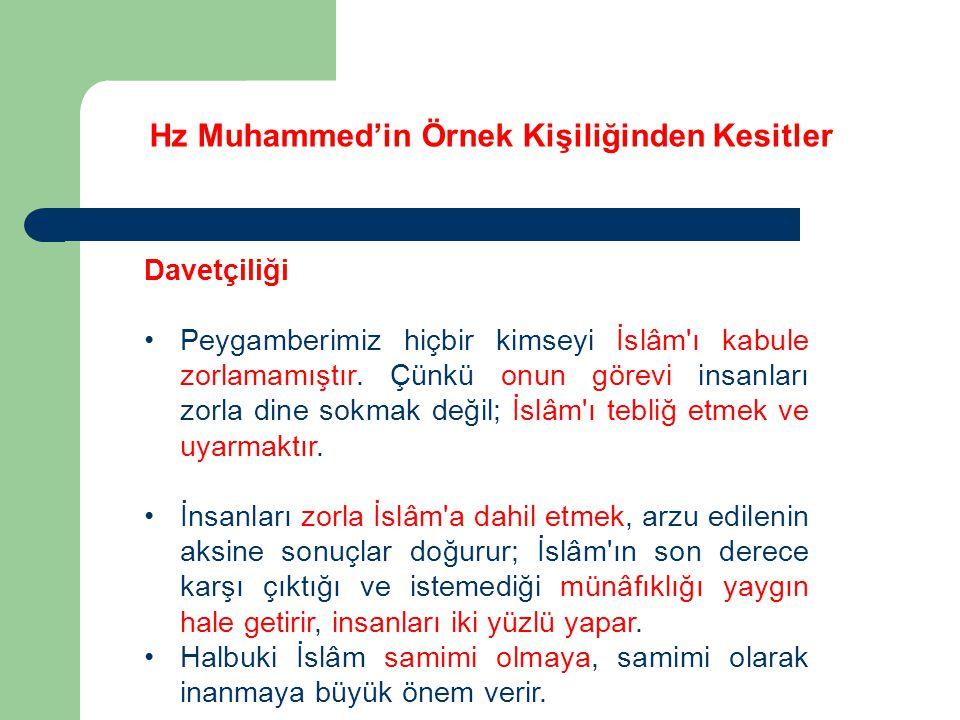 Hz Muhammed'in Örnek Kişiliğinden Kesitler Davetçiliği Peygamberimiz hiçbir kimseyi İslâm'ı kabule zorlamamıştır. Çünkü onun görevi insanları zorla di