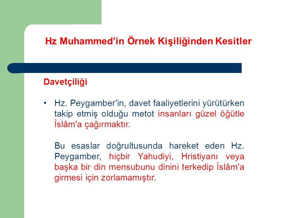 Hz Muhammed'in Örnek Kişiliğinden Kesitler Davetçiliği Hz. Peygamber'in, davet faaliyetlerini yürütürken takip etmiş olduğu metot insanları güzel öğüt