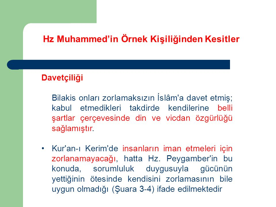 Hz Muhammed'in Örnek Kişiliğinden Kesitler Davetçiliği Bilakis onları zorlamaksızın İslâm'a davet etmiş; kabul etmedikleri takdirde kendilerine belli