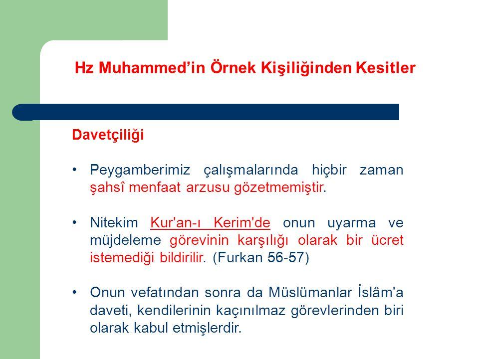 Hz Muhammed'in Örnek Kişiliğinden Kesitler Davetçiliği Peygamberimiz çalışmalarında hiçbir zaman şahsî menfaat arzusu gözetmemiştir. Nitekim Kur'an-ı