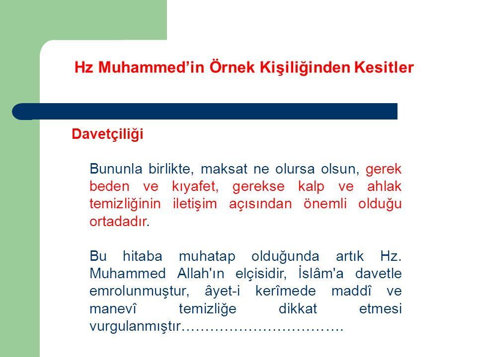 Hz Muhammed'in Örnek Kişiliğinden Kesitler Davetçiliği Bununla birlikte, maksat ne olursa olsun, gerek beden ve kıyafet, gerekse kalp ve ahlak temizli