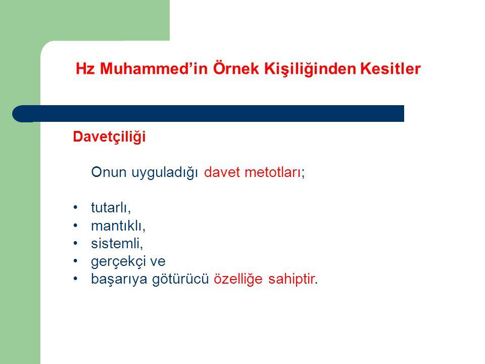 Hz Muhammed'in Örnek Kişiliğinden Kesitler Davetçiliği Onun uyguladığı davet metotları; tutarlı, mantıklı, sistemli, gerçekçi ve başarıya götürücü öze