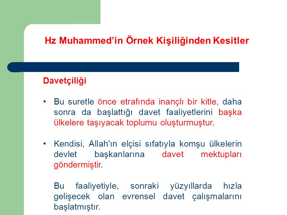 Hz Muhammed'in Örnek Kişiliğinden Kesitler Davetçiliği Bu suretle önce etrafında inançlı bir kitle, daha sonra da başlattığı davet faaliyetlerini başk